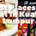Best Places To Eat in Kuala Lumpur